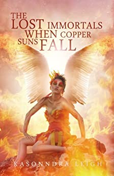 The Lost Immortals: When Copper Suns Fall (Lost Immortals Saga #1) by [Leigh, KaSonndra]