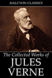 The Collected Works of Jules Verne: 36 Novels and Short Stories (Unexpurgated Edition) (Halcyon Classics)