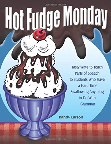 Hot Fudge Monday: Tasty Ways to Teach Parts of Speech to Students Who Have a Hard Time Swallowing Anything to Do with Grammar (Hot Fudge Monday)