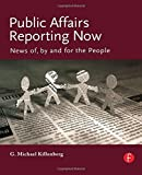img - for Public Affairs Reporting Now: News of, by and for the People by George Michael Killenberg (2007-09-26) book / textbook / text book