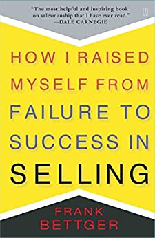 How I Raised Myself From Failure To Success In Selling by [Bettger, Frank]