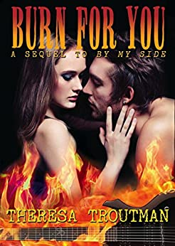 Burn For You (A Rocker Romance): A Sequel to By My Side by [Troutman, Theresa]