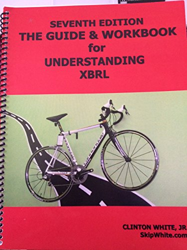 Guide and Workbook for Understanding XBRL [7th edition]