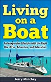 Living on a Boat: An Inexpensive Lifestyle with the Right Mix of Fun, Adventure, and Relaxation