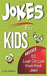 Jokes For Kids: Another 102 Laugh Out Loud Knock-Knock Jokes!