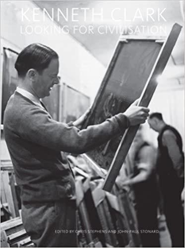 Book Kenneth Clark : Looking for Civilisation (Tate Britain, London: Exhibition Catalogues)