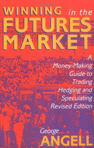 Winning In The Future Markets: A Money-Making Guide to Trading Hedging and Speculating, Revised Edition by Brand: McGraw-Hill