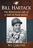 Bill Hartack: The Bittersweet Life of a Hall of Fame Jockey