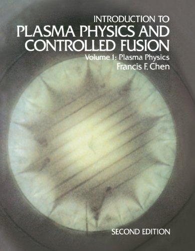 Introduction to Plasma Physics and Controlled Fusion: Volume 1: Plasma Physics