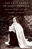 The Last Years of Saint Thérèse: Doubt and Darkness, 1895-1897, Thomas R. Nevin, 0199987661