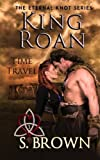 King Roan: Time Travel (The Eternal Knot Series) (Volume 1)