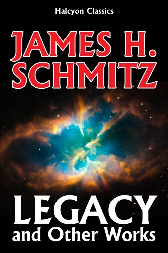 Legacy and Other Classics of Science Fiction by James H. Schmitz (Halcyon Classics)