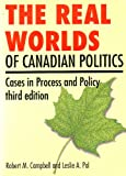 The Real Worlds of Canadian Politics, Campbell, Robert, 1551110296