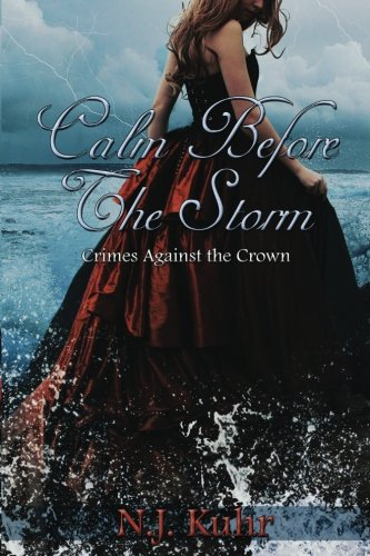 Calm Before the Storm: Crimes Against The Crown (Volume 1) by CreateSpace Independent Publishing Platform