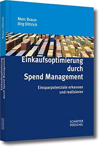 Einkaufsoptimierung durch Spend Management: Einsparpotentiale erkennen und realisieren Gebundenes Buch – 15. März 2007 Marc Braun Jörg Dittrich Schäffer Poeschel 3791026399