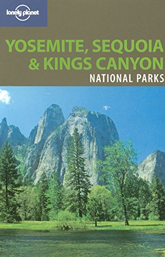 Yosemite, Sequoia & Kings Canyon National Parks (Lonely Planet Yosemite, Sequoia & Kings Canyon National Parks)