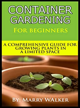 Container gardening for beginners a comprehensive guide for growing plants in a limited space - Container gardening for beginners practical tips ...