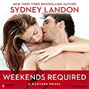 Weekends Required: A Danvers Novel, Book 1 Audiobook by Sydney Landon Narrated by Allyson Ryan