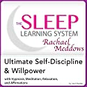 The Sleep Learning System Featuring Rachael Meddows: Ultimate Self-Discipline and Willpower - Hypnosis, Meditation and Subliminal Audiobook by Joel Thielke Narrated by Rachael Meddows