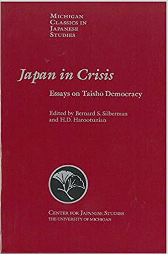 in crisis essays on taisho democracy michigan classics in   in crisis essays on taisho democracy michigan classics in ese studies ann waswo bernard s silberman h d harootunian gail bernstein