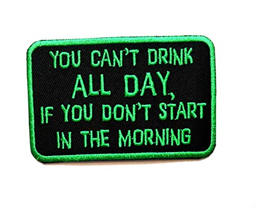 Nipitshop Patches Green You Can't Drink All Day If You Don't Star in The Morning Funny Words Patch Embroidered Iron On Patch for Clothes Backpacks T-Shirt Jeans Skirt Vests Scarf Hat Bag
