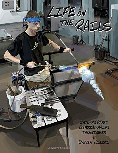 Life on the Rails: Intermediate Glassblowing Techniques (Volume 1)