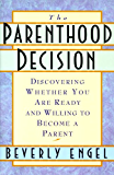 The Parenthood Decision: Discovering Whether You Are Ready and Willing to Become a Parent