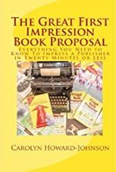 The Great First Impression Book Proposal: Everything you need to know to impress a publisher in thirty minutes or less (The How To Do It Frugally series of booklets for writers)
