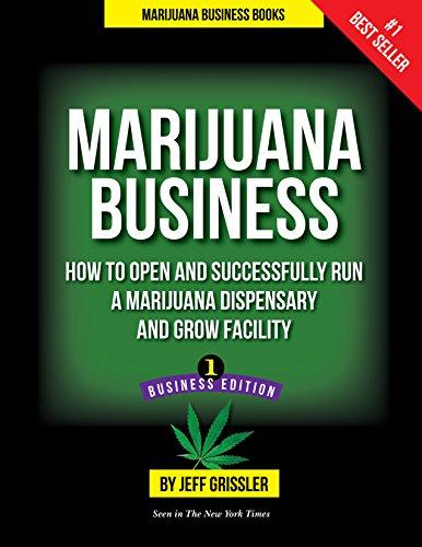 Marijuana Business: How to Open and Successfully Run a Marijuana Dispensary and Grow - Weed Growing Books On