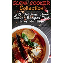 Slow Cooker Collection: 210 Delicious Slow Cooker Recipes That Take No Time