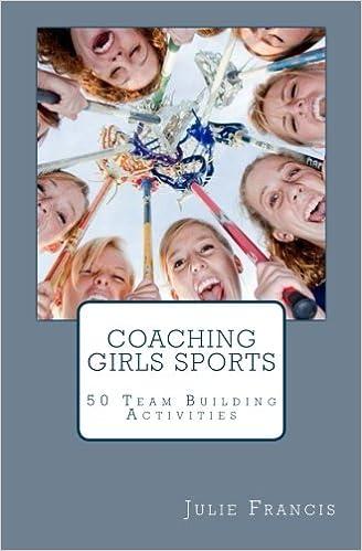 Coaching Girls Sports: 50 Team Building Activities: Julie