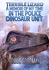 Terrible Lizard: A Memoir of My Time in the Police Dinosaur Unit
