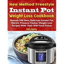 New Method Freestyle Instant Pot Weight Loss Cookbook: Reveals 500 New, Delicious Instant Pot Electric Pressure Cooker Weight Loss Recipes With Their WW Food Points