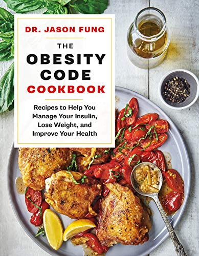 The Obesity Code Cookbook: Recipes to Help You Manage Insulin, Lose Weight, and Improve Your Health by Jason Fung