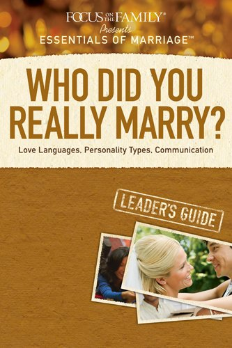 Who Did You Really Marry? Leader's Guide: Love Languages, Personality Types, Communication (Essentials of Marriage) by Tyndale House Publishers, Inc.