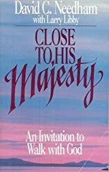 Close to His Majesty: An Invitation to Walk with God by David C. Needham (1989-11-01)