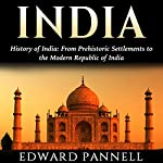 History of India: From Prehistoric Settlements to the Modern Republic of India | Edward Pannell