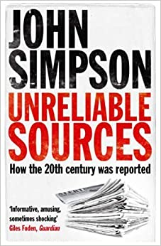 Unreliable Sources: How the Twentieth Century was Reported by Simpson. John ( 2011 )