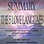 Summary of The 5 Love Languages: The Secret to Love that Lasts by Gary Chapman |  Billionaire Mind Publishing, 30 Minutes Flip