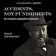 Accidents, Not Punishments: A cloudaudio Single Sermon by C.H. Spurgeon Audiobook by Charles Haddon Spurgeon Narrated by Tod Magstadt
