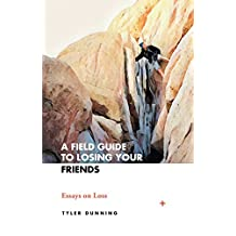 A FIELD GUIDE TO LOSING YOUR FRIENDS: Essays on Loss