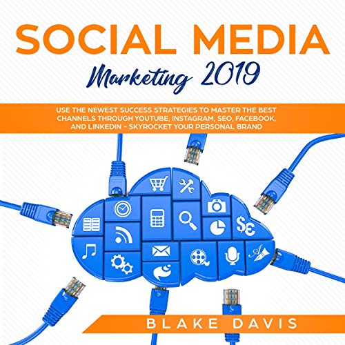 Social Media Marketing 2019: Use the Newest Success Strategies to Master the Best Channels through YouTube, Instagram, SEO, Facebook, and LinkedIn - Skyrocket Your Personal Brand (Best Use Of Technology)