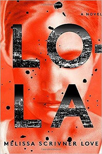 Lola: A Novel (The Lola Vasquez Novels): Melissa Scrivner Love ...