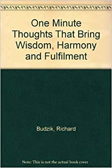 Book One-Minute Thoughts That Bring Wisdom, Harmony and Fulfillment by Richard Budzik (1990-07-03)