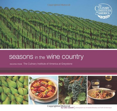 Seasons in the Wine Country: Recipes from The Culinary Institute of America at Greystone by Cate Conniff-Dobrich