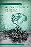 Religion, Politics, and the Earth, Clayton Crockett and Jeffrey W. Robbins, 1137374217