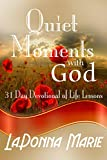 Quiet Moments with God: 31 Day Devotional of Life Lessons