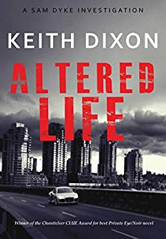 Altered Life: The exciting debut of the gripping Sam Dyke detective thriller series (Sam Dyke Investigations Book 1) by [Dixon, Keith]