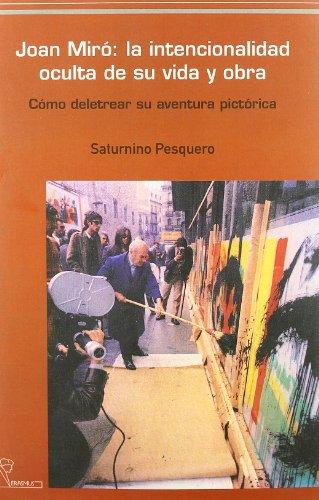 Joan Miro: la intencionalidad oculta de su vida y obra. Como deletrear su aventura (Obra Joan Miro)