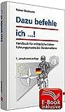 Dazu befehle ich ...! inkl. ergänzendes E-Book: Handbuch für militärische Führer; Führungsprozess bis Divisionsebene